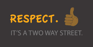 Respect - It's a two way street